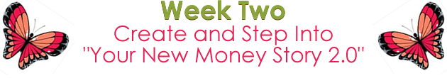 Week 2 - Create and Step  into your  'Your NEW Money Story 2.0'